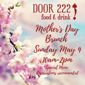 Door 222 Mother's Day Brunch, Sunday May 9, 10am - 2pm, Special Menu, Reservations Recommended